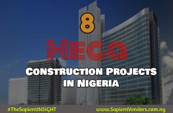 8 Mega Construction Projects in Nigeria